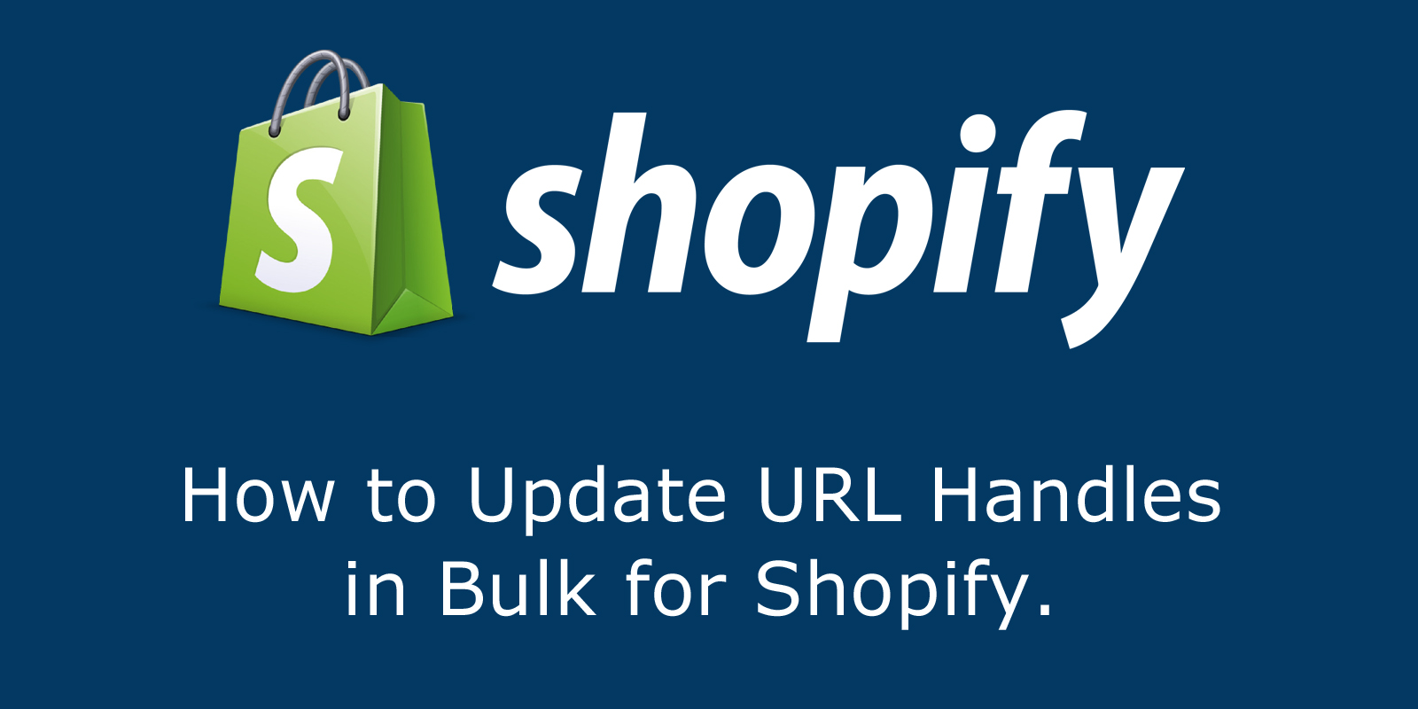 How to Update URL Handles in Bulk for Shopify.